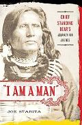 I Am a Man: Chief Standing Bear's Journey for Justice