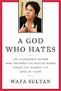 A God Who Hates: The Courageous Woman Who Inflamed the Muslim World Speaks Out Against the E...