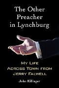 Other Preacher in Lynchburg: My Life Across Town from Jerry Falwell