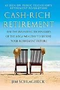 Cash-Rich Retirement: Use the Investing Techniques of the Mega-Wealthy to Secure Your Retire...