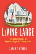 Living Large : Why Going Bigger Isn't Going Better