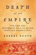 Death of an Empire : The Rise and Murderous Fall of Salem, America's Richest City
