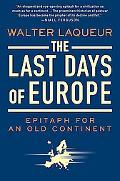 Last Days of Europe: Epitaph for an Old Continent
