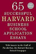 65 Successful Harvard Business School Application Essays, Second Edition: With Analysis by t...