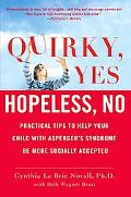 Quirky, Yes---Hopeless, No: Practical Tips to Help Your Child with Asperger's Syndrome Be Mo...