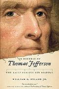 In Defense of Thomas Jefferson: The Sally Hemings Sex Scandal