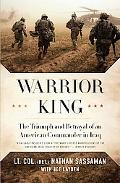 Warrior King: The Triumph and Betrayal of an American Commander in Iraq