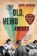 Old, Weird America : The World of Bob Dylan's Basement Tapes