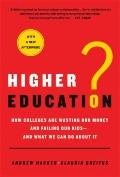 Higher Education? : How Colleges Are Wasting Our Money and Failing Our Kids---And What We Ca...