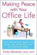 Making Peace with Your Office Life: End the Battles, Shake the Blues, Get Organized, and Be ...