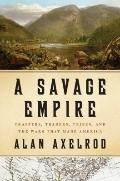 Savage Empire : Trappers, Traders, Tribes, and the Wars That Made America