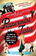 Peppermint Twist : The Mob, the Music, and the Most Famous Dance Club of The '60s