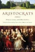 Aristocrats: Power, Grace, and Decadence: Britain's Great Ruling Classes from 1066 to the Pr...