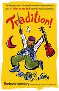 Tradition!: The Highly Improbable, Ultimately Triumphant Broadway-to-Hollywood Story of Fidd...
