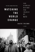 Watching the World Change : The Stories Behind the Images Of 9/11