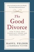 Good Divorce : How to Walk Away Financially Sound and Emotionally Happy
