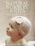 Natural Nursery Knits: Twenty Handknit Projects for the New Baby