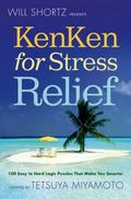 Will Shortz Presents KenKen for Stress Relief: 100 Easy to Hard Logic Puzzles That Make You ...