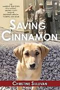 Saving Cinnamon: The Amazing True Story of a Missing Military Puppy and the Desperate Missio...