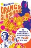 Orange Sunshine: The Brotherhood of Eternal Love and Its Quest to Spread Peace, Love, and Ac...