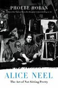 Alice Neel : The Art of Not Sitting Pretty