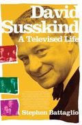 David Susskind : A Televised Life