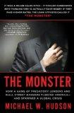 The Monster: How a Gang of Predatory Lenders and Wall Street Bankers Fleeced America--and Sp...