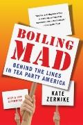 Boiling Mad : Behind the Lines in Tea Party America