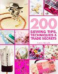 200 Sewing Tips, Techniques & Trade Secrets: An Indispensable Compendium of Technical Know-H...