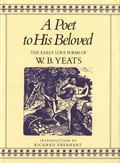 Poet to His Beloved The Early Love Poems of W.B. Yeats