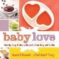 Baby Love : Healthy, Easy, Delicious Meals for Your Baby and Toddler