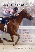Affirmed : The Last Triple Crown Winner