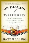 99 Drams of Whiskey : The Accidental Hedonist's Quest for the Perfect Shot and the History o...