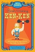 Will Shortz Presents Brain-Training KenKen : 100 Challenging Logic Puzzles That Make You Sma...