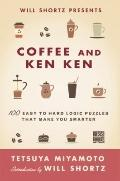 Will Shortz Presents Coffee and KenKen : 100 Easy to Hard Logic Puzzles That Make You Smarter