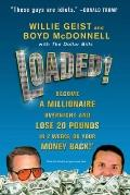 Loaded!: Become a Millionaire Overnight and Lose 20 Pounds in 2 Weeks, or Your Money Back *G...