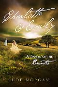 Charlotte and Emily : A Novel of the Brontes