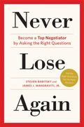 Never Lose Again : Become a Top Negotiator by Asking the Right Questions