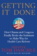 Getting It Done : How Obama and Congress Finally Broke the Stalemate to Make Way for Health ...