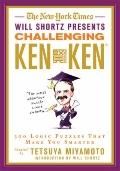 New York Times Will Shortz Presents Challenging KenKen : 300 Logic Puzzles That Make You Sma...