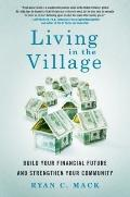 Living in the Village : Build Your Financial Future and Strengthen Your Community