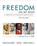 Freedom on My Mind: A History of African Americans with Documents, Vol. 1: To 1885