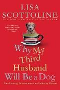 Why My Third Husband Will Be a Dog : The Amazing Adventures of an Ordinary Woman