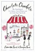 Chocolate Chocolate : The True Story of Two Sisters, Tons of Treats, and the Little Chocolat...