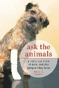 Ask the Animals : A Vet's-Eye View of Pets and the People They Love