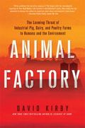 Animal Factory : The Looming Threat of Industrial Pig, Dairy, and Poultry Farms to Humans an...
