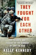 They Fought for Each Other : The Triumph and Tragedy of the Hardest Hit Unit in Iraq