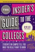 Insider's Guide to the Colleges 2013 : Students on Campus Tell You What You Really Want to K...