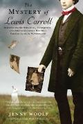 Mystery of Lewis Carroll : Discovering the Whimsical, Thoughtful, and Sometimes Lonely Man W...