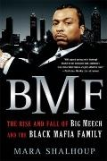 Bmf : The Rise and Fall of Big Meech and the Black Mafia Family